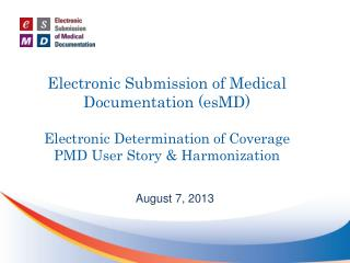 Electronic Submission of Medical Documentation (esMD) Electronic Determination of Coverage PMD User Story & Harmonizati