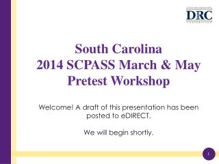 South Carolina  2014 SCPASS March & May Pretest Workshop Welcome! A draft of this presentation has been posted to  eDIR