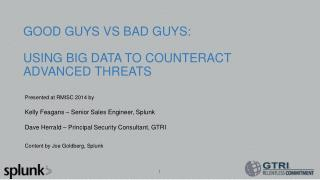 GOOD GUYS VS BAD GUYS: USING BIG DATA TO COUNTERACT ADVANCED THREATS