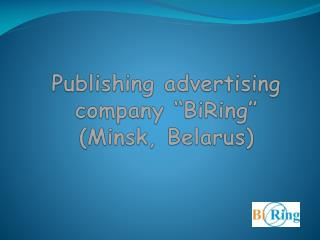 "Publishing advertising company ""BiRing""  (Minsk, Belarus)"