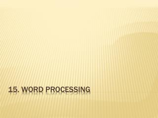 15. WORD PROCESSING