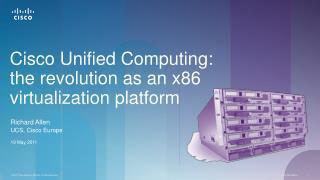 Cisco Unified Computing: the revolution as an  x86  virtualization platform