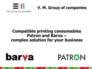 Compatible printing consumables Patron and Barva  –  complex solution for your business