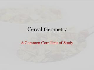 Cereal Geometry