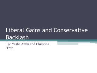 Liberal Gains and Conservative Backlash