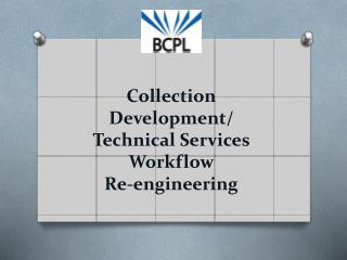 Collection Development / Technical  Services Workflow  Re-engineering