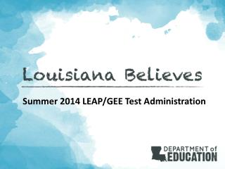Summer 2014 LEAP/GEE Test Administration