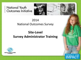 2014 National Outcomes Survey  Site-Level  Survey  A dministrator Training