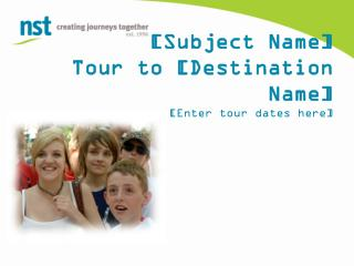 [Subject Name]  Tour to [Destination Name] [Enter tour dates here]