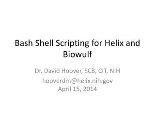 Bash Shell Scripting for Helix and  Biowulf