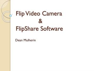 Flip Video  Camera               &  FlipShare  Software