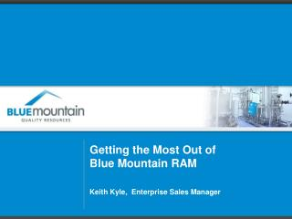 Getting the Most Out of Blue Mountain RAM Keith Kyle,  Enterprise Sales Manager