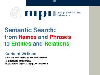Gerhard Weikum  Max Planck Institute  for Informatics & Saarland  University http://www.mpi-inf.mpg.de/~weikum/