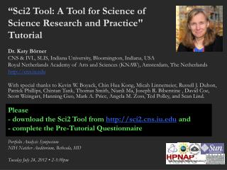 """Sci2 Tool: A Tool for Science of  Science Research  and Practice""  Tutorial Dr . Katy  Börner"