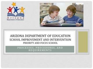 Arizona Department of Education  School  Improvement and  Intervention Priority and Focus School