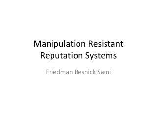 Manipulation Resistant Reputation Systems