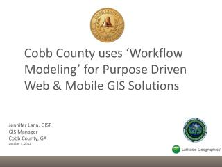 Jennifer Lana, GISP GIS Manager Cobb County, GA October 3, 2012