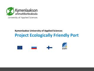 Kymenlaakso University of Applied Sciences  P roject Ecologically Friendly Port