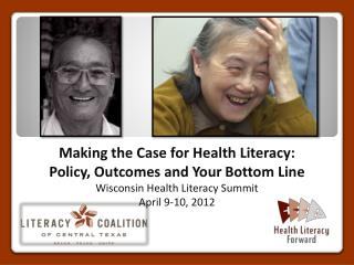 Making the Case for Health Literacy:  Policy, Outcomes and Your Bottom Line Wisconsin Health Literacy Summit April 9-10
