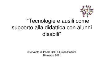 """""""Tecnologie e ausili come supporto alla didattica con alunni disabili""""  intervento di Paola Belli e Guido Bottu"""