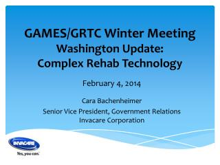 GAMES/GRTC Winter Meeting Washington  Update:  Complex Rehab Technology