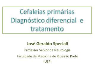 José Geraldo Speciali Professor  Senior de  Neurologia  Faculdade de Medicina de Ribeirão Preto (USP)