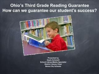 Ohio's Third Grade Reading Guarantee How can we guarantee our student's success?