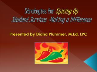 Strategies for Spicing Up   Student Services –Making a Dif