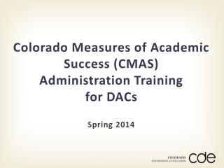Colorado Measures of Academic Success (CMAS) Administration Training  for DACs
