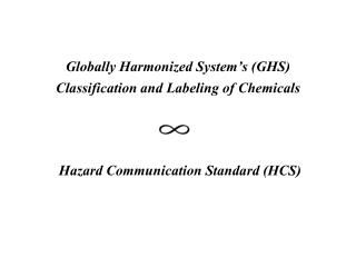 Globally Harmonized  System�s  (GHS)  Classification  and Labeling of  Chemicals Hazard Communication Standard (HCS )