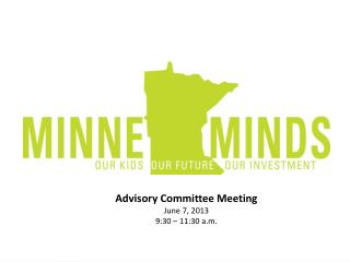 Advisory Committee Meeting June 7,  2013 9:30 – 11:30 a.m.