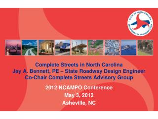 Complete Streets in North Carolina Jay A. Bennett, PE – State Roadway Design Engineer Co-Chair Complete Streets Advisor