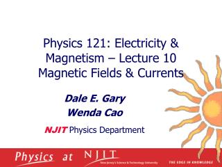 physics 121: electricity  magnetism   lecture 10 magnetic fields  currents