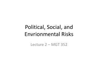 Political, Social, and  Envrionmental  Risks