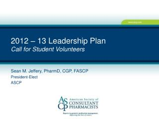 2012 – 13 Leadership Plan  Call for  Student Volunteers