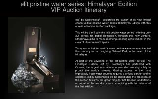 elit  pristine water series:  Himalayan Edition VIP Auction Itinerary