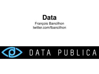 Data François  Bancilhon twitter.com/ fbancilhon