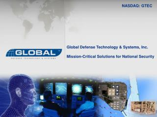 Global Defense Technology & Systems, Inc. Mission-Critical Solutions for National Security