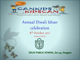 Annual Diwali  Utsav celebration 8 th  October 201 1 supported by  DELHI  PUBLIC SCHOOL, Sec-45, Gurgaon