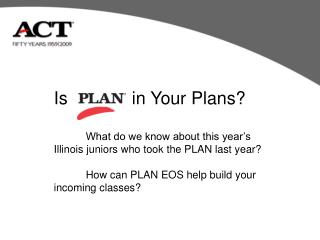 Is             in Your Plans? 	What do we know about this year's Illinois juniors who took the PLAN last year?