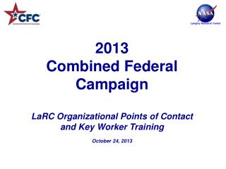 2013  Combined Federal Campaign LaRC  Organizational Points of Contact and Key Worker Training October  24, 2013