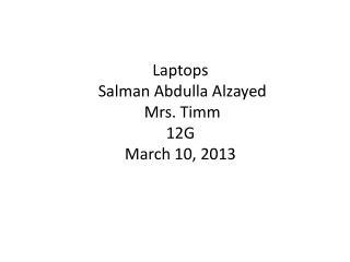 Laptops Salman  Abdulla  Alzayed  Mrs.  Timm 12G March 10, 2013