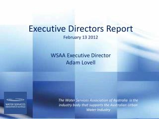 Executive Directors Report February 13 2012 WSAA Executive  Director  Adam Lovell