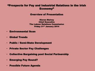 """Prospects for Pay and Industrial Relations in the Irish Economy"" Overview of Presentation Kieran  Mulvey Chief Executi"