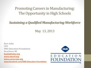 Promoting Careers in Manufacturing:  The Opportunity in High Schools  Sustaining a Qualified Manufacturing Workforce Ma