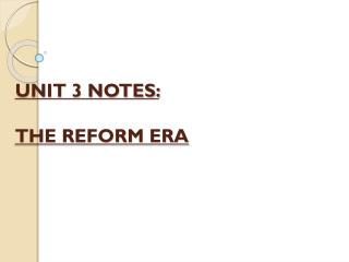 UNIT 3 NOTES:  THE REFORM ERA