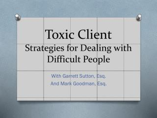 Toxic Client Strategies for Dealing with Difficult  P eople