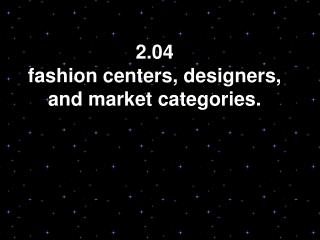 2.04   fashion  centers,  designers , and  market  categories.