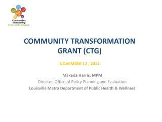 Community Transformation Grant (CTG)  November 12 , 2012