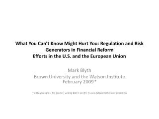What You Can't Know Might Hurt You: Regulation and Risk Generators in Financial Reform Efforts in the U.S. and the Euro